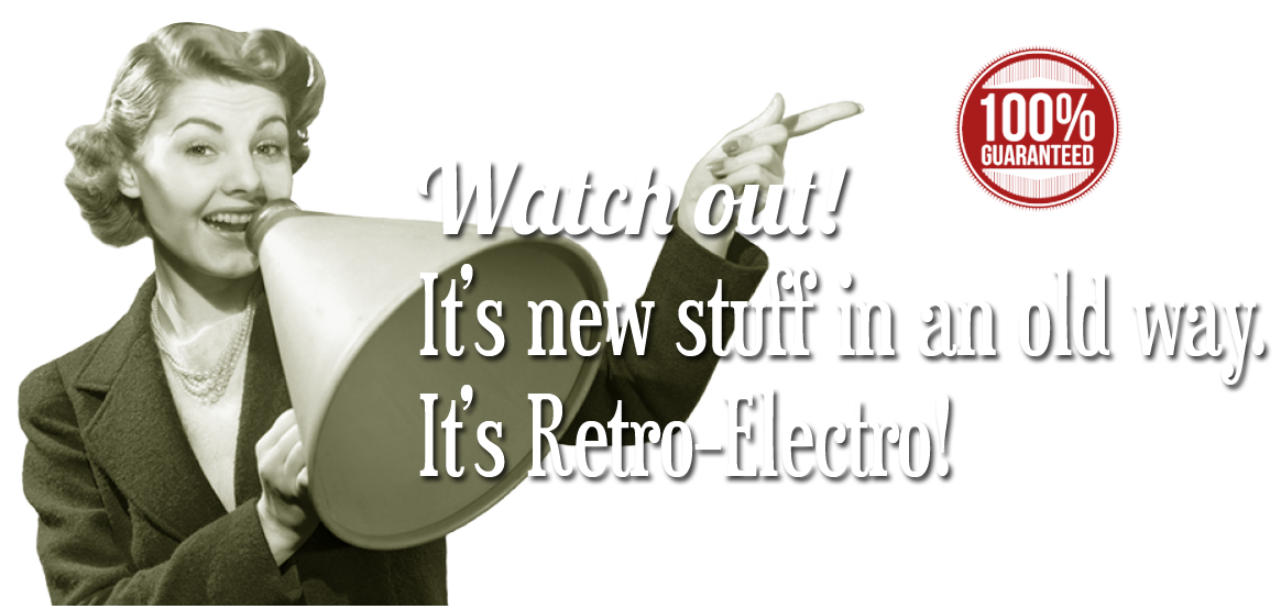 Watch out! It's new stuff in an old way. It's Retro-Electro!